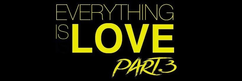 Everything is Love 3
